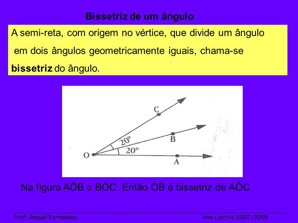 A semi-reta, com origem no vértice, que divide um ângulo