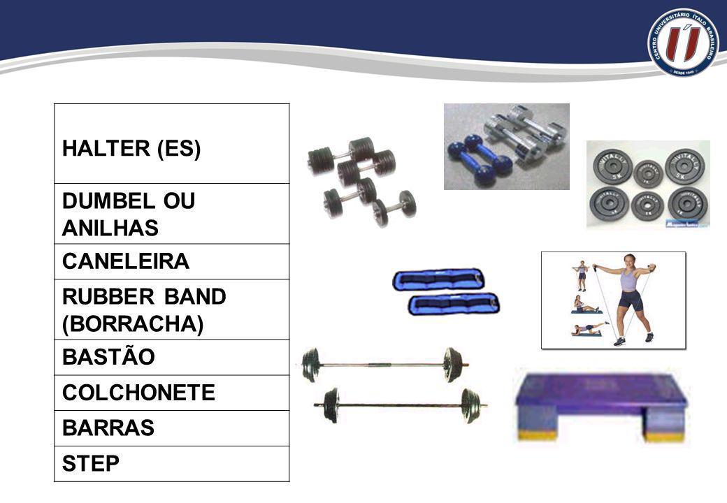 HALTER (ES) DUMBEL OU ANILHAS CANELEIRA RUBBER BAND (BORRACHA) BASTÃO COLCHONETE BARRAS STEP