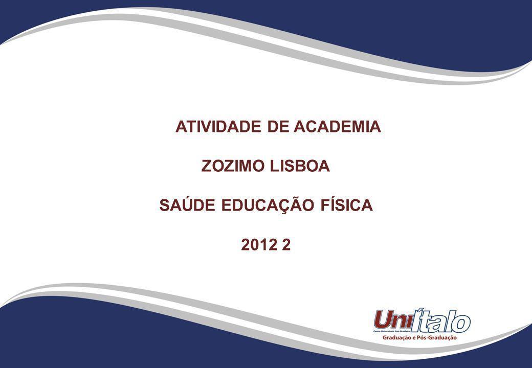 ATIVIDADE DE ACADEMIA ZOZIMO LISBOA SAÚDE EDUCAÇÃO FÍSICA 2012 2