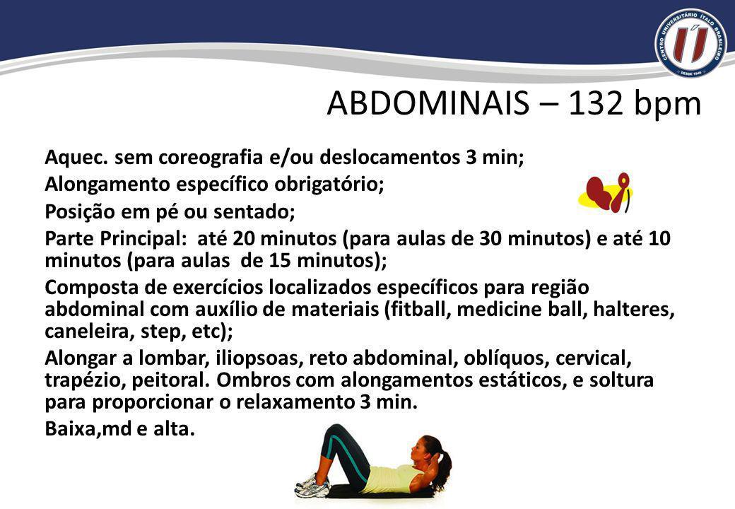ABDOMINAIS – 132 bpm Aquec. sem coreografia e/ou deslocamentos 3 min;