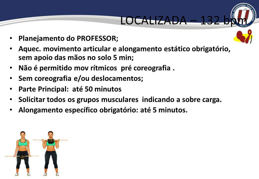 LOCALIZADA – 132 bpm Planejamento do PROFESSOR;