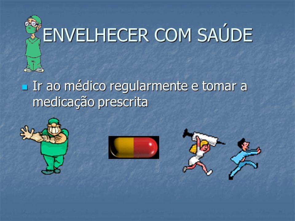 ENVELHECER COM SAÚDE Ir ao médico regularmente e tomar a medicação prescrita