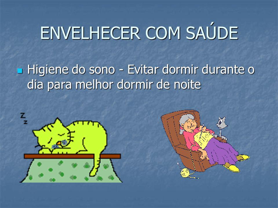 ENVELHECER COM SAÚDE Higiene do sono - Evitar dormir durante o dia para melhor dormir de noite