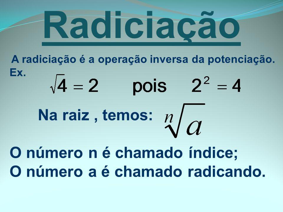 Radiciação O número n é chamado índice;