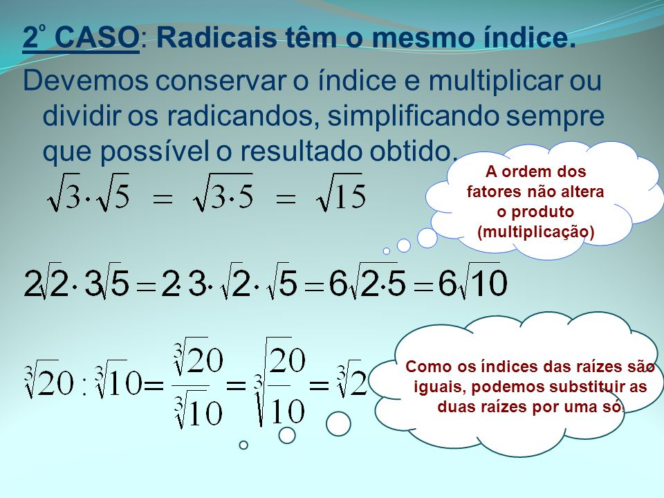 A ordem dos fatores não altera o produto (multiplicação)