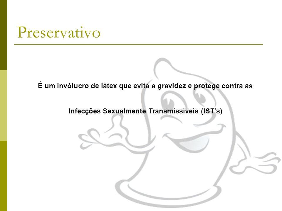 Preservativo É um invólucro de látex que evita a gravidez e protege contra as Infecções Sexualmente Transmissíveis (IST's)