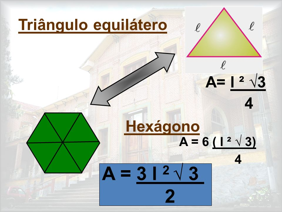 A = 3 l 2 √ 3 2 Triângulo equilátero A= l ² √3 4 A = 6 ( l ² √ 3) 4