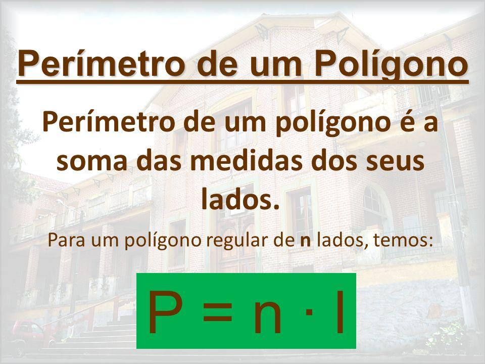 Perímetro de um polígono é a soma das medidas dos seus lados.