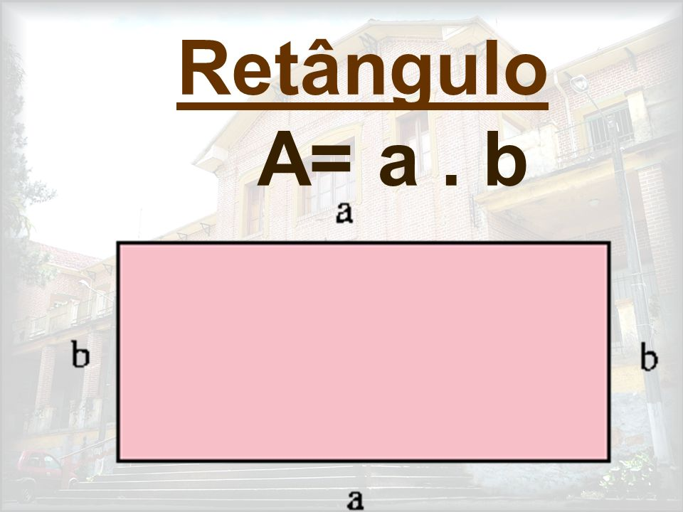 Retângulo A= a . b