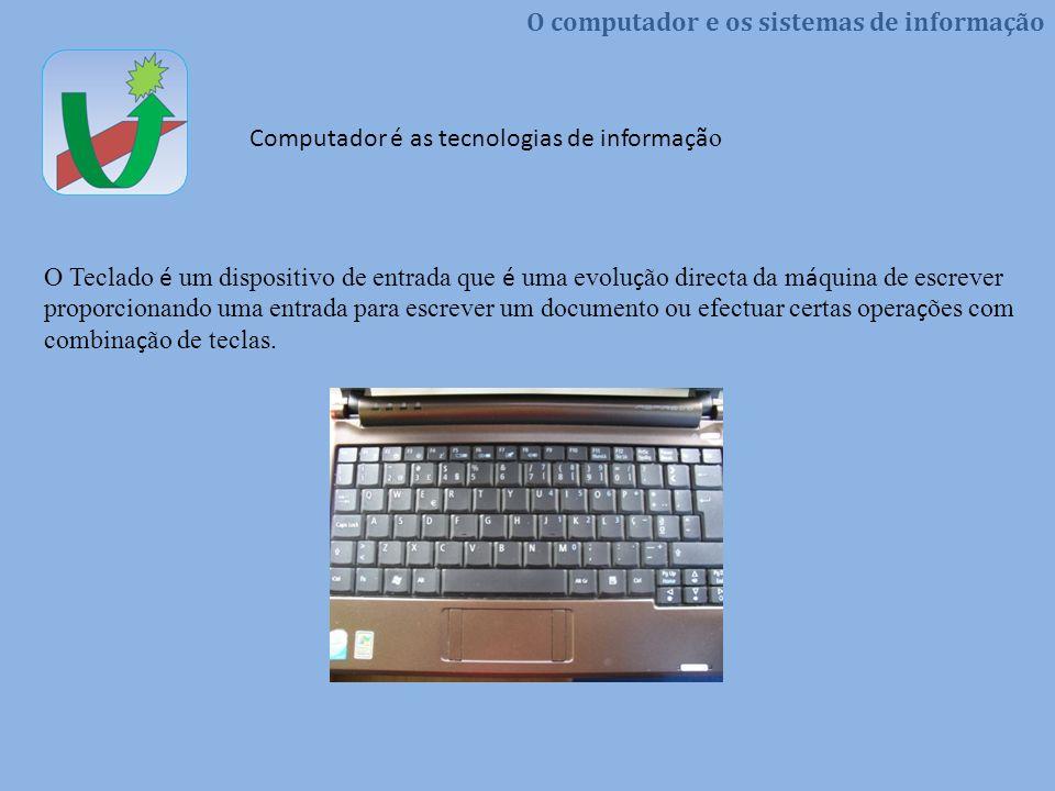O Teclado é um dispositivo de entrada que é uma evolução directa da máquina de escrever proporcionando uma entrada para escrever um documento ou efectuar certas operações com combinação de teclas.