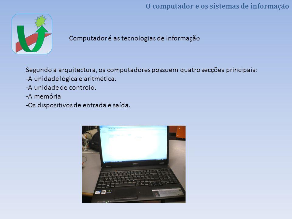 Segundo a arquitectura, os computadores possuem quatro secções principais: