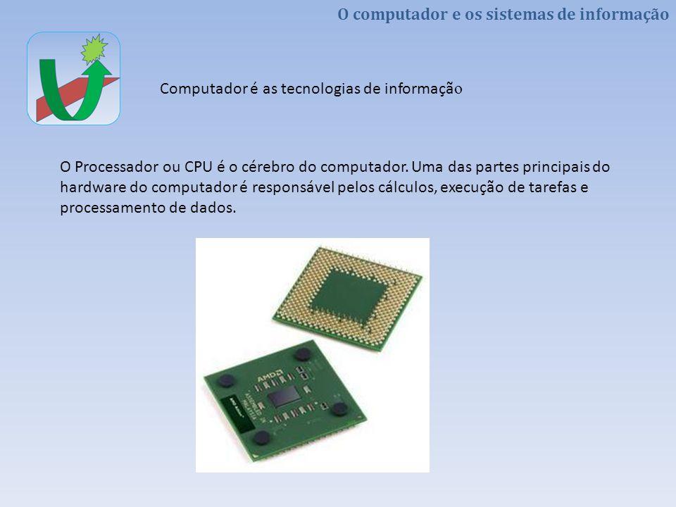 O Processador ou CPU é o cérebro do computador