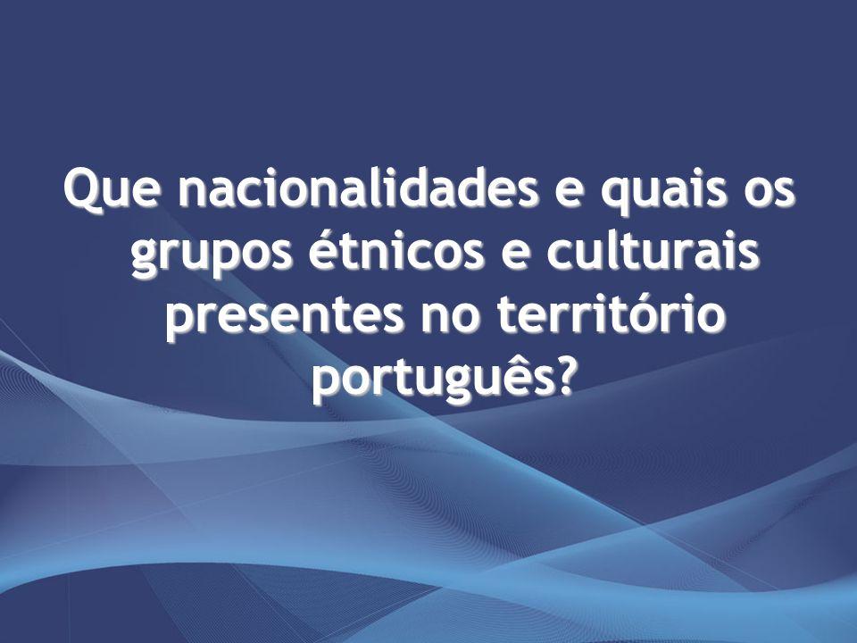Que nacionalidades e quais os grupos étnicos e culturais presentes no território português