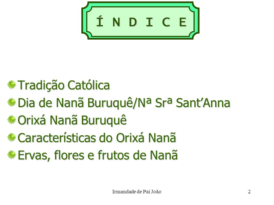 Í N D I C E Tradição Católica Dia de Nanã Buruquê/Nª Srª Sant'Anna