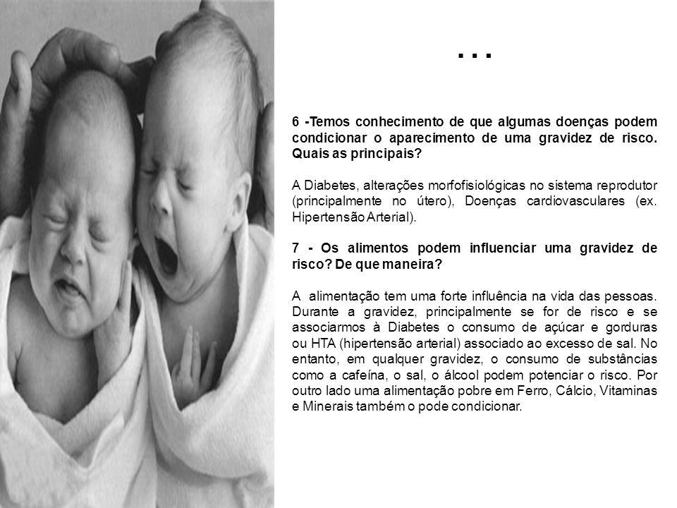 … 6 -Temos conhecimento de que algumas doenças podem condicionar o aparecimento de uma gravidez de risco. Quais as principais