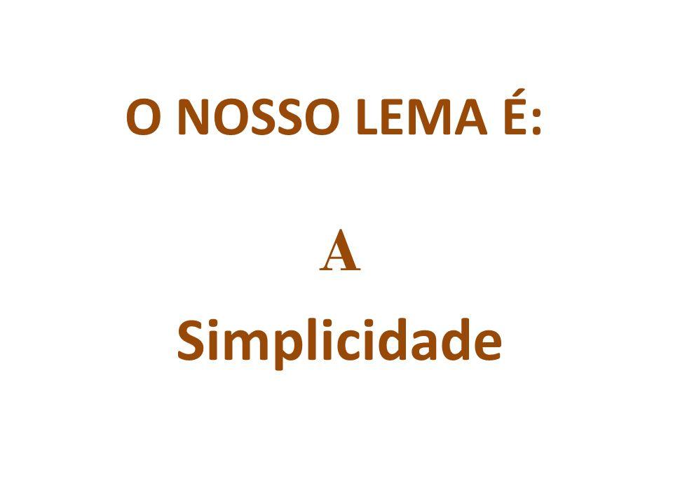 O NOSSO LEMA É: A Simplicidade