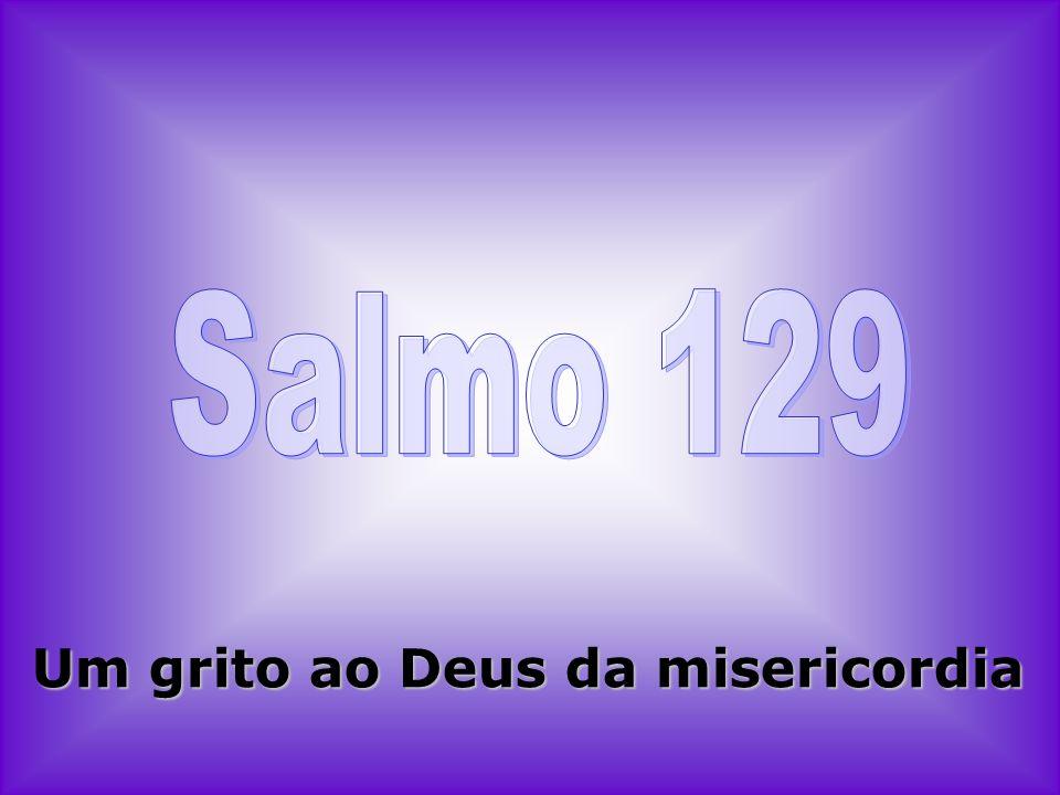 Salmo 129 Um grito ao Deus da misericordia