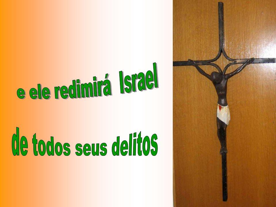 e ele redimirá Israel de todos seus delitos