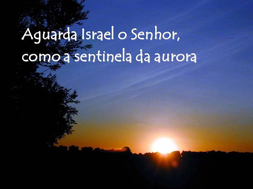 Aguarda Israel o Senhor,