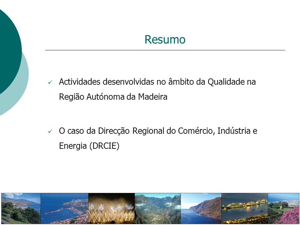 Resumo Actividades desenvolvidas no âmbito da Qualidade na Região Autónoma da Madeira.