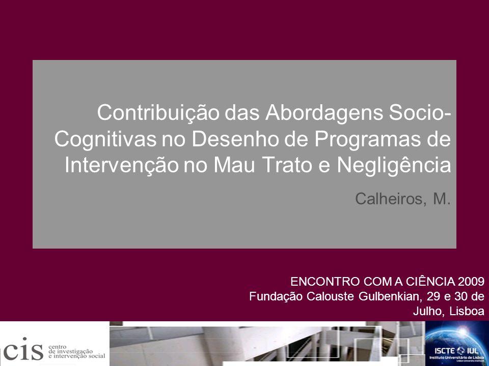 Contribuição das Abordagens Socio-Cognitivas no Desenho de Programas de Intervenção no Mau Trato e Negligência Calheiros, M.