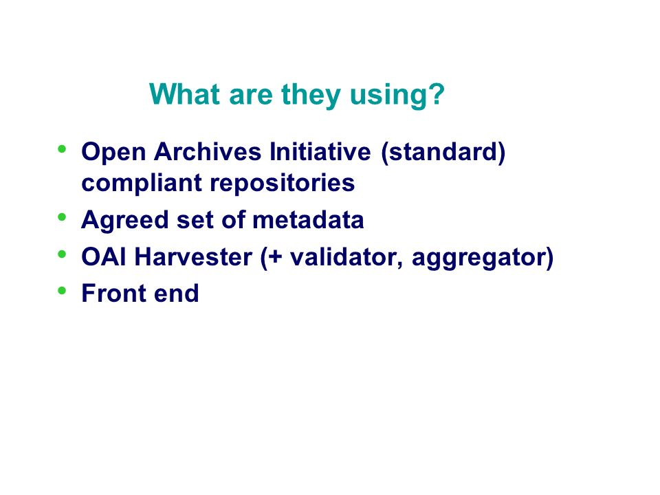 What are they using Open Archives Initiative (standard) compliant repositories. Agreed set of metadata.