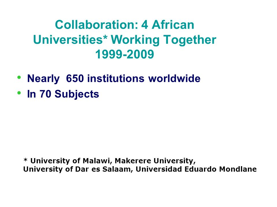 Collaboration: 4 African Universities* Working Together 1999-2009