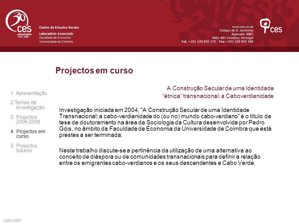Projectos em curso A Construção Secular de uma Identidade