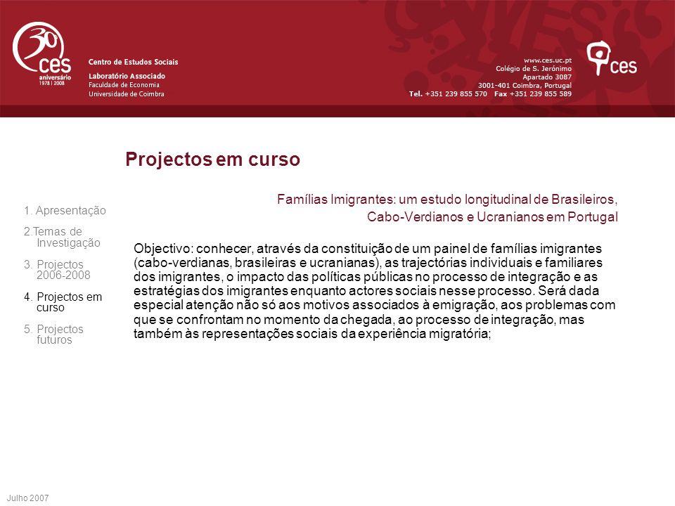 Projectos em curso Famílias Imigrantes: um estudo longitudinal de Brasileiros, Cabo-Verdianos e Ucranianos em Portugal.