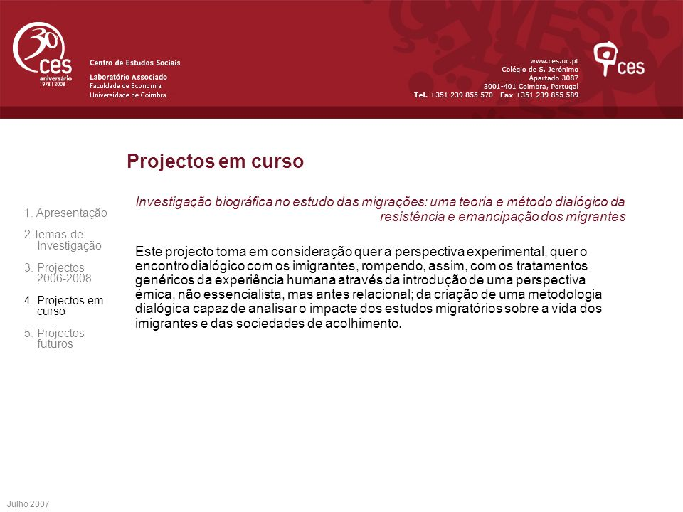 Projectos em curso Investigação biográfica no estudo das migrações: uma teoria e método dialógico da resistência e emancipação dos migrantes.