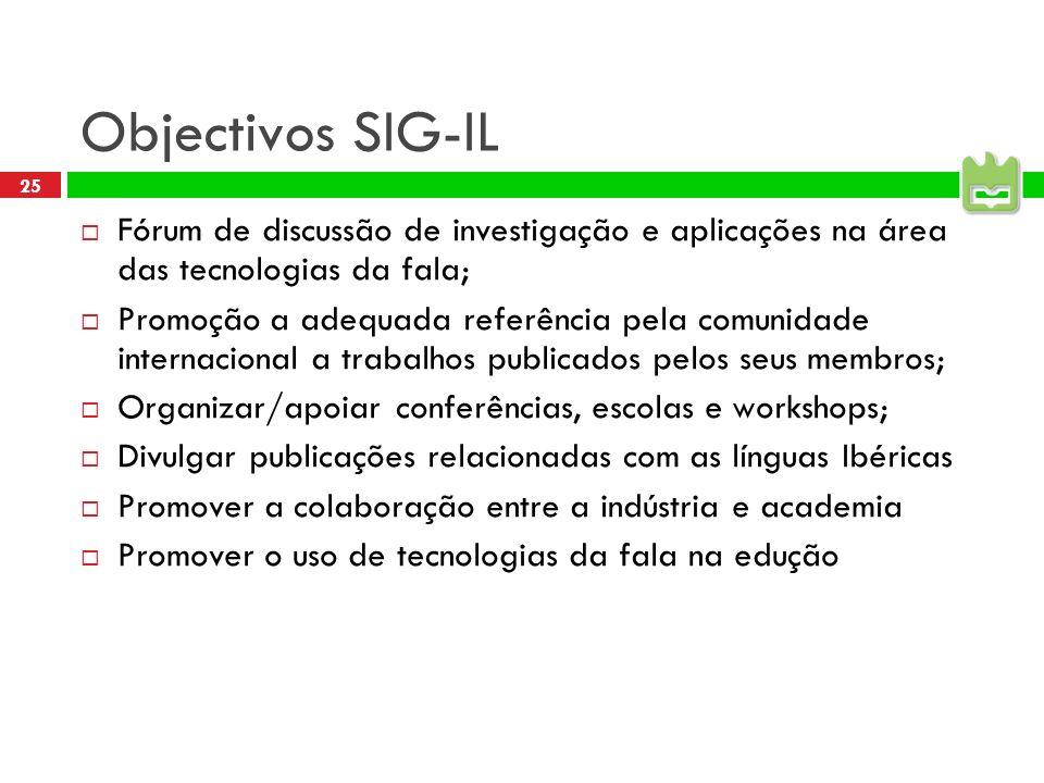 Objectivos SIG-IL Fórum de discussão de investigação e aplicações na área das tecnologias da fala;