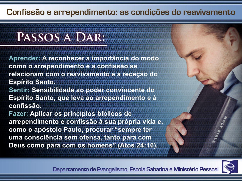 Aprender: A reconhecer a importância do modo como o arrependimento e a confissão se relacionam com o reavivamento e a receção do Espírito Santo.
