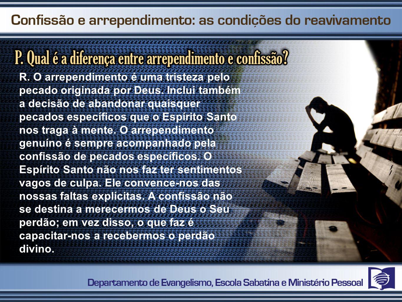 R. O arrependimento é uma tristeza pelo pecado originada por Deus