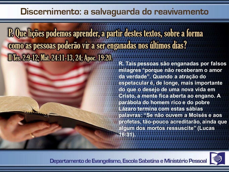 R. Tais pessoas são enganadas por falsos milagres porque não receberam o amor da verdade .