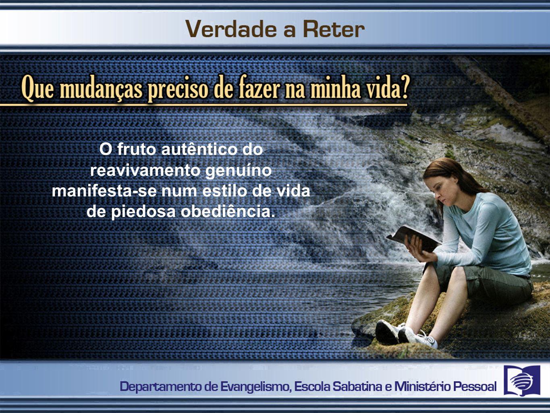O fruto autêntico do reavivamento genuíno manifesta-se num estilo de vida de piedosa obediência.