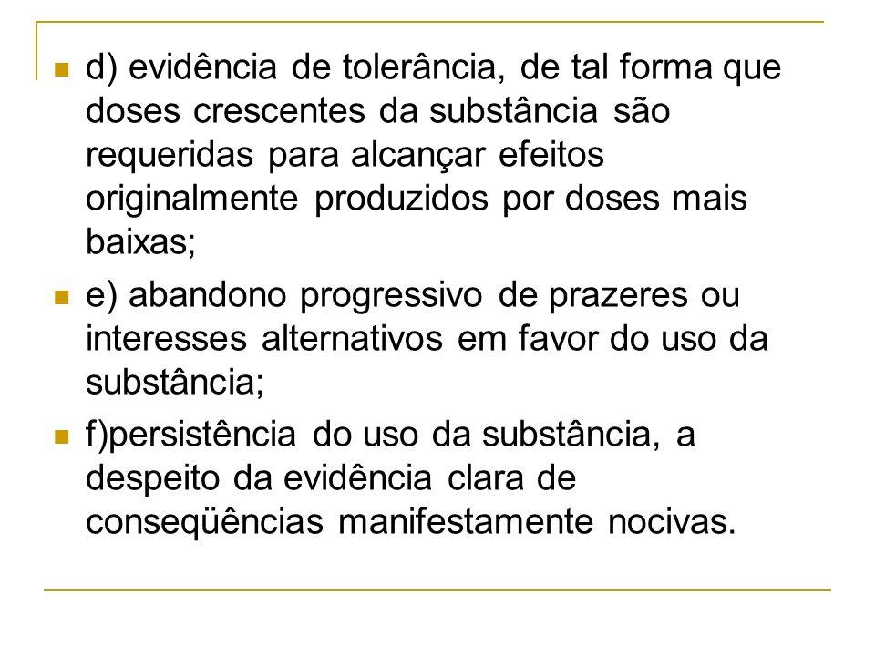 d) evidência de tolerância, de tal forma que doses crescentes da substância são requeridas para alcançar efeitos originalmente produzidos por doses mais baixas;