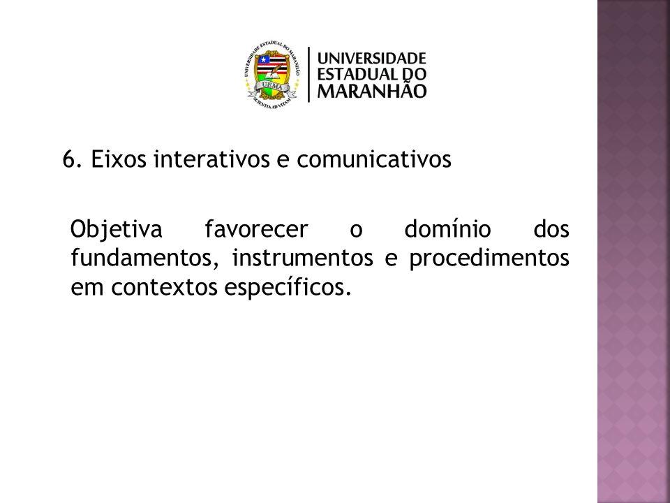 6. Eixos interativos e comunicativos