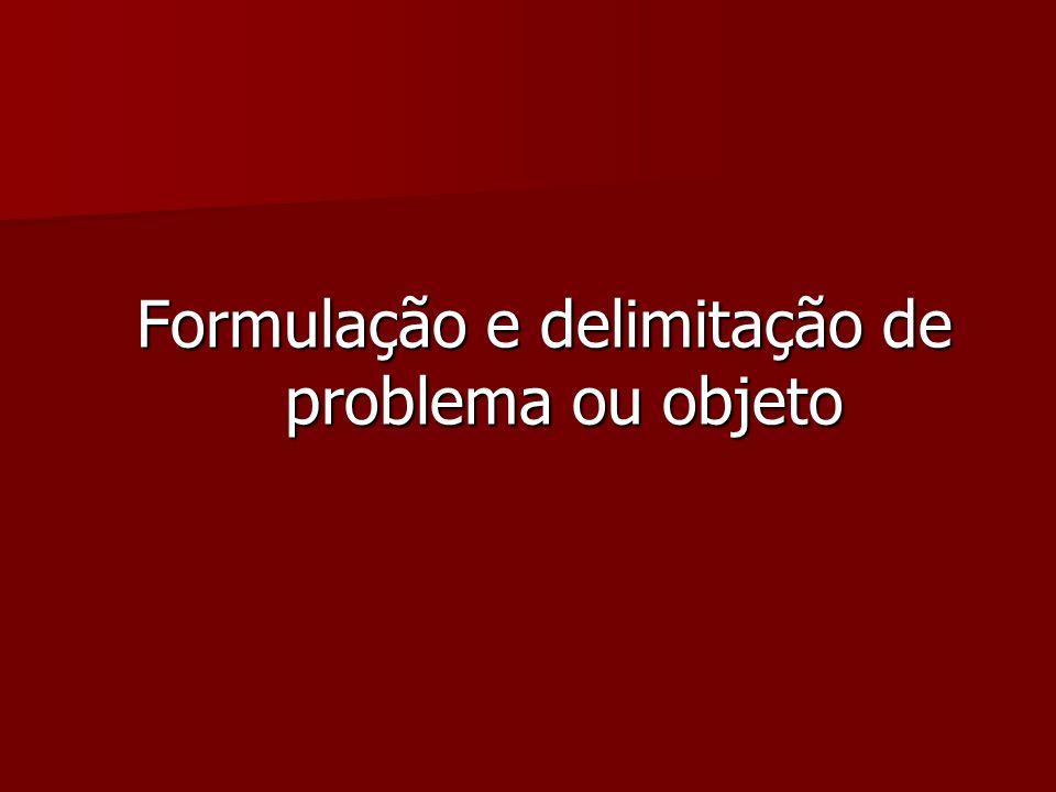Formulação e delimitação de problema ou objeto