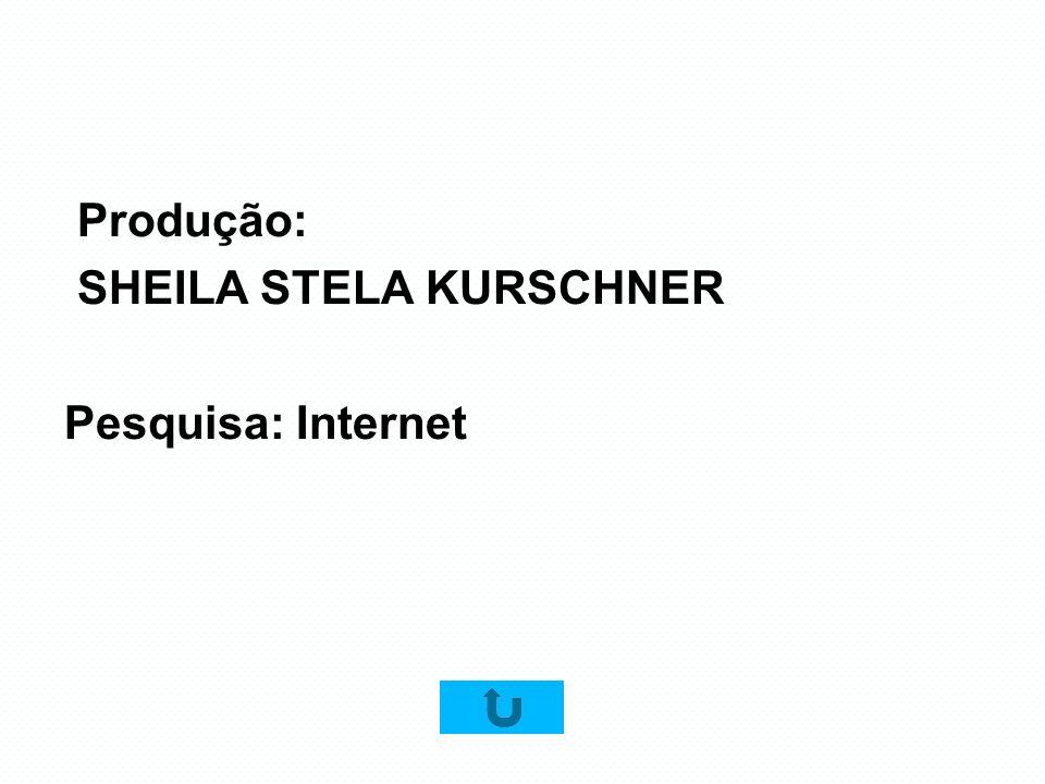 Produção: SHEILA STELA KURSCHNER Pesquisa: Internet