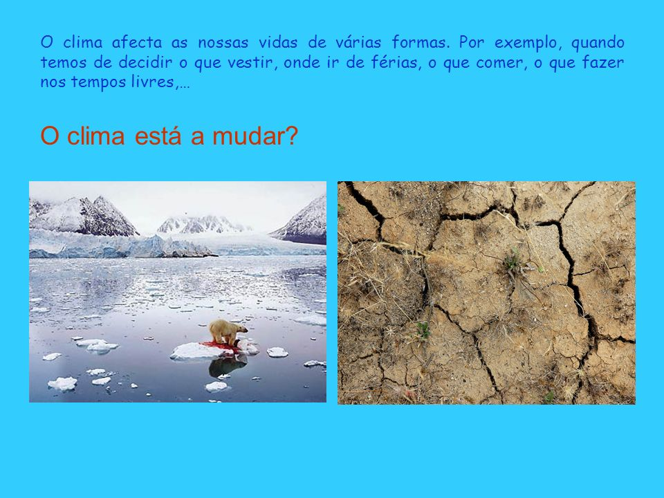 O clima afecta as nossas vidas de várias formas