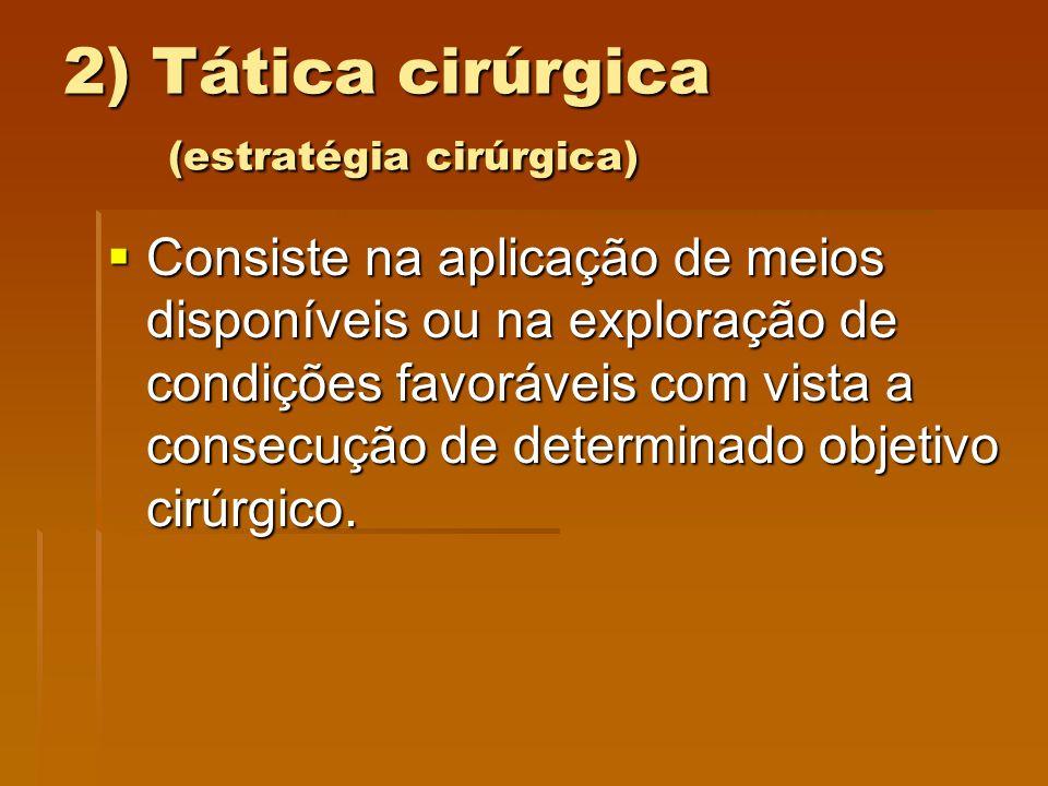 2) Tática cirúrgica (estratégia cirúrgica)