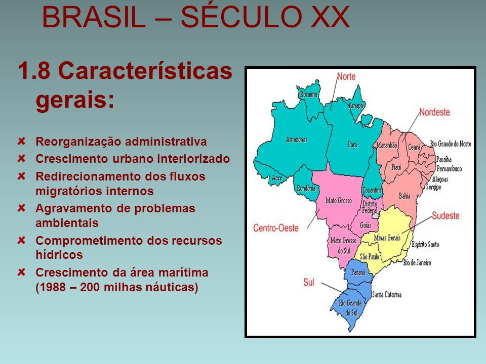 BRASIL – SÉCULO XX 1.8 Características gerais: