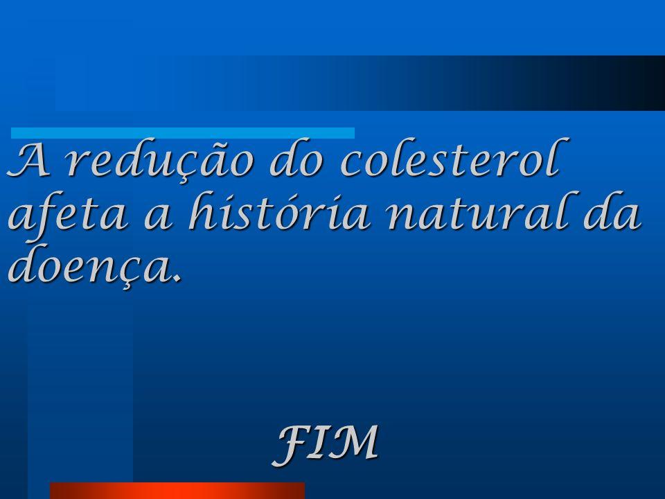 A redução do colesterol afeta a história natural da doença.