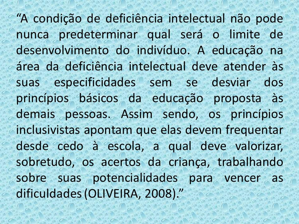 A condição de deficiência intelectual não pode nunca predeterminar qual será o limite de desenvolvimento do indivíduo.