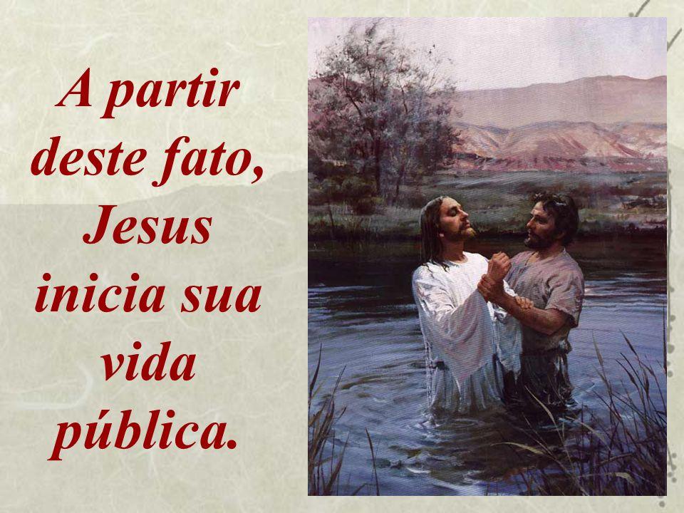 A partir deste fato, Jesus inicia sua vida pública.