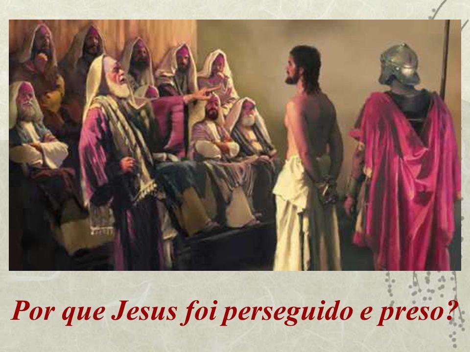 Por que Jesus foi perseguido e preso