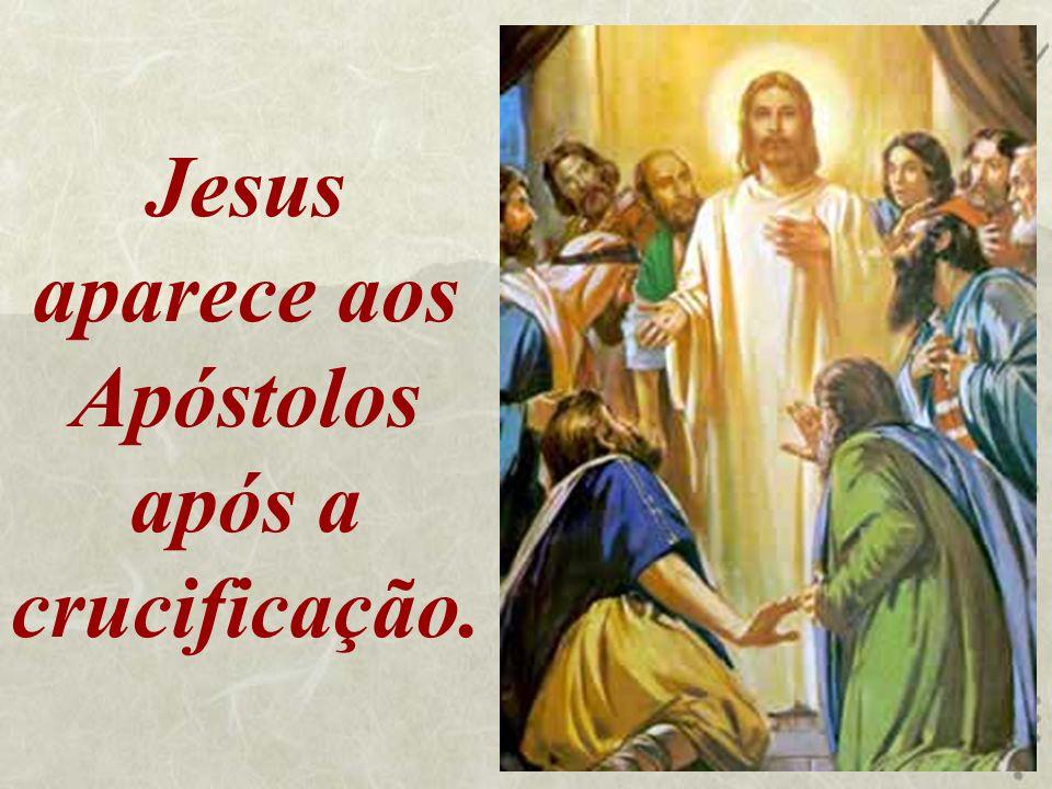 Jesus aparece aos Apóstolos após a crucificação.