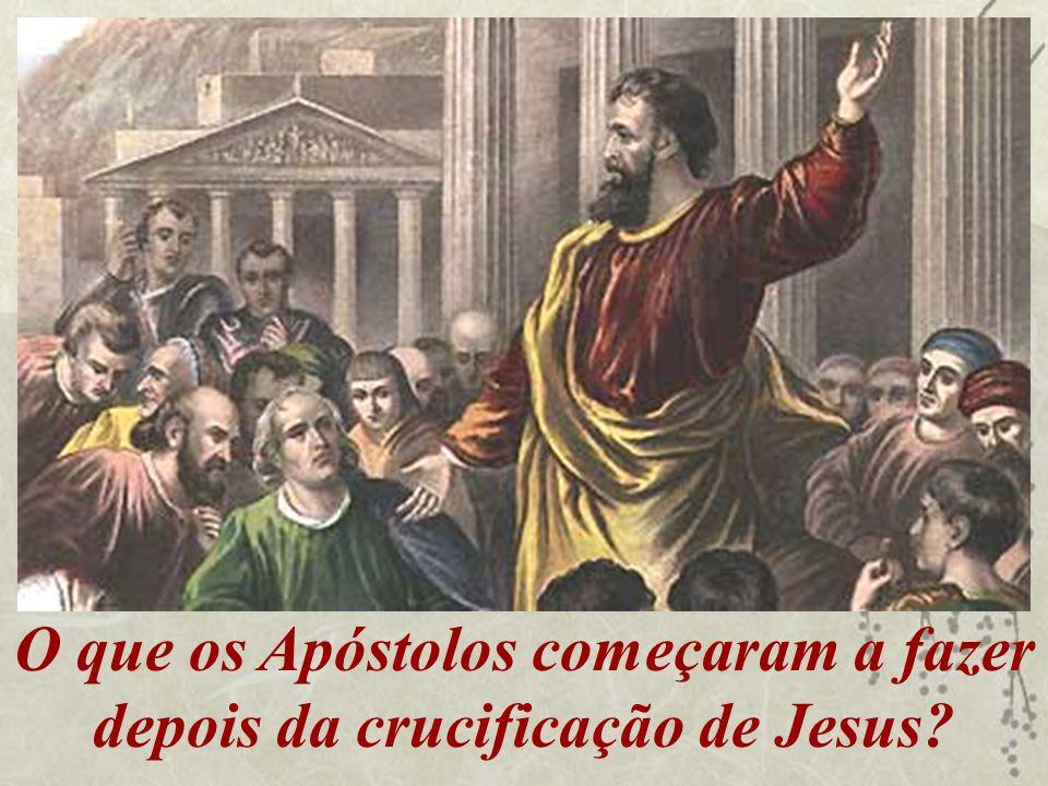 O que os Apóstolos começaram a fazer depois da crucificação de Jesus