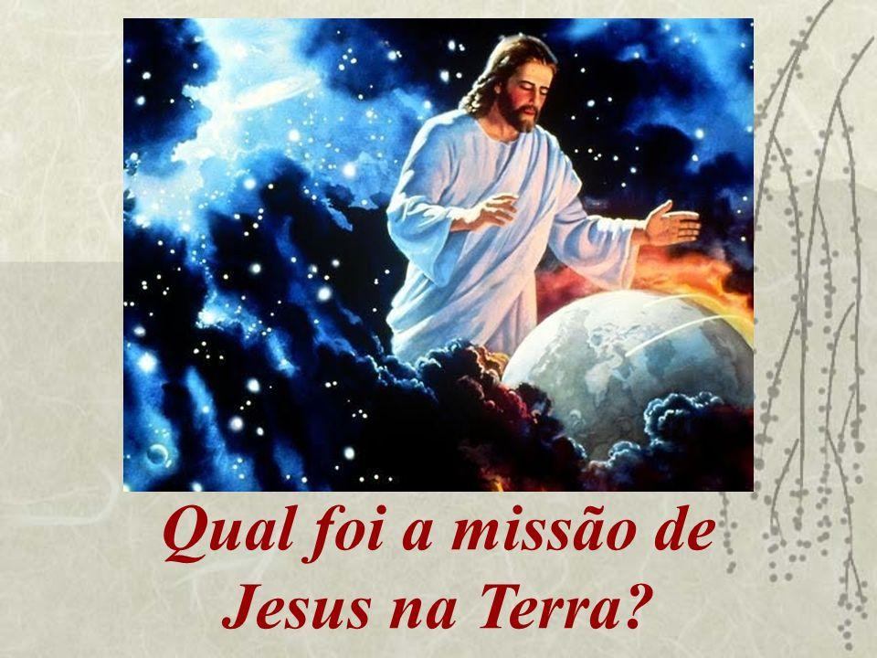 Qual foi a missão de Jesus na Terra