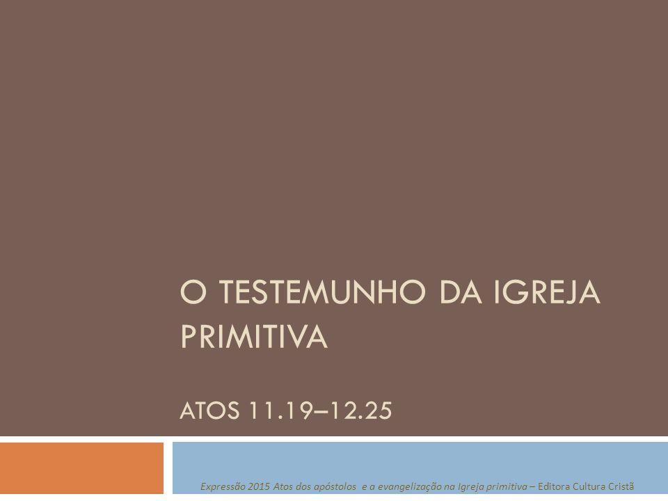 O TESTEMUNHO DA igreja primitiva Atos 11.19–12.25